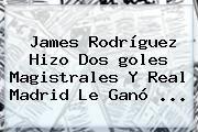 http://tecnoautos.com/wp-content/uploads/imagenes/tendencias/thumbs/james-rodriguez-hizo-dos-goles-magistrales-y-real-madrid-le-gano.jpg Goles De James Hoy. James Rodríguez hizo dos goles magistrales y Real Madrid le ganó ..., Enlaces, Imágenes, Videos y Tweets - http://tecnoautos.com/actualidad/goles-de-james-hoy-james-rodriguez-hizo-dos-goles-magistrales-y-real-madrid-le-gano/