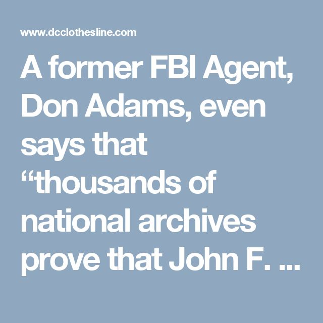 "A former FBI Agent, Don Adams, even says that ""thousands of national archives prove that John F. Kennedy wasn't assassinated by Oswald,"" adding that the ""the Warren Commission was a fraud"