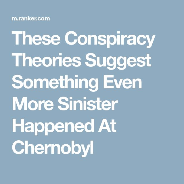 These Conspiracy Theories Suggest Something Even More Sinister Happened At Chernobyl