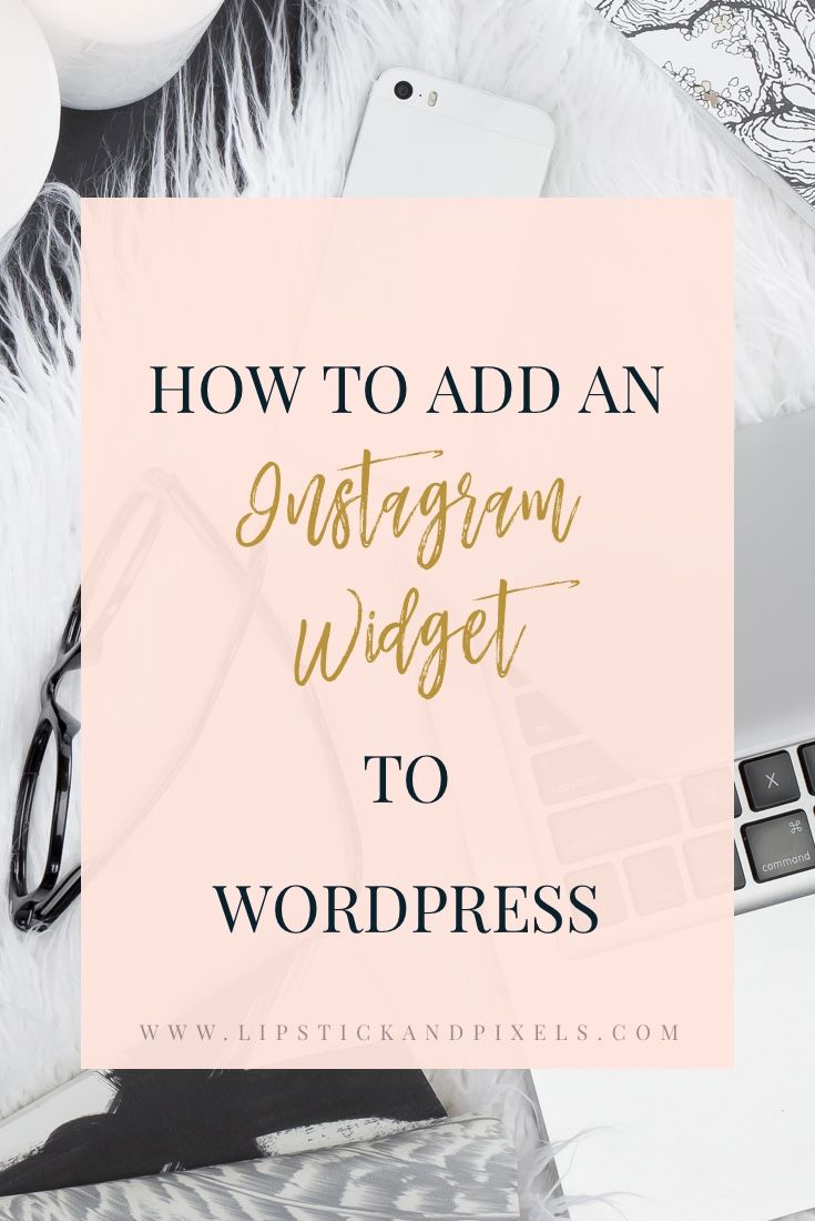 How to add an Instagram widget to Wordpress | Lipstick and Pixels