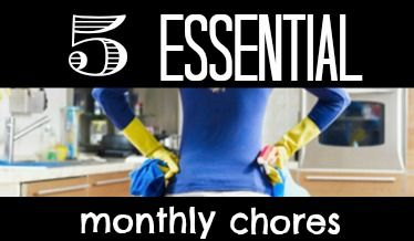 Five Chores You MUST Do Every Month!