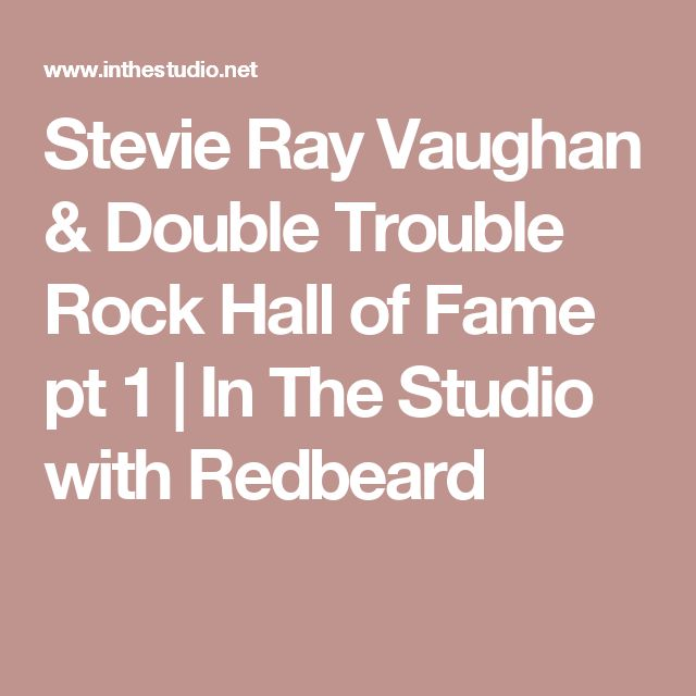 Stevie Ray Vaughan & Double Trouble Rock Hall of Fame pt 1   In The Studio with Redbeard