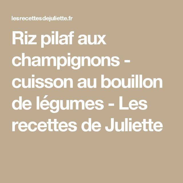 Riz pilaf aux champignons - cuisson au bouillon de légumes - Les recettes de Juliette