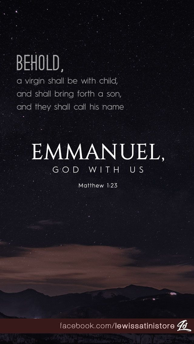 Behold, a virgin shall be with child, and shall bring forth a son, and they shall call his name Imman´u-el, which being interpreted is, God with us. (Matthew 1:23 KJVA)