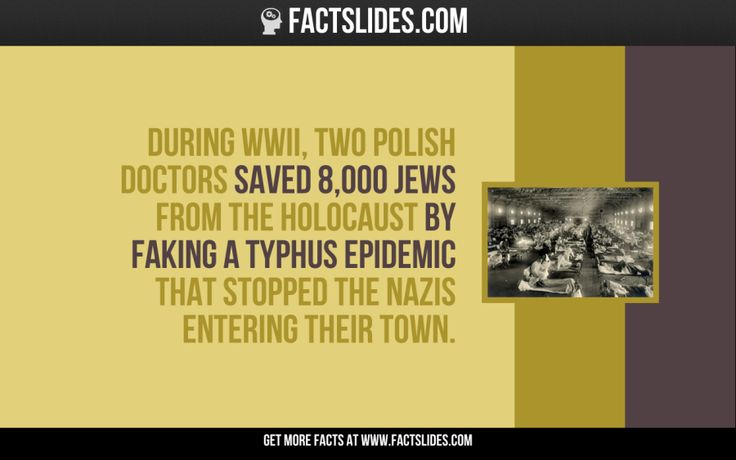 During WWII, two polish doctors saved 8,000 Jews from the Holocaust by faking a typhus epidemic that stopped the Nazis entering their town.