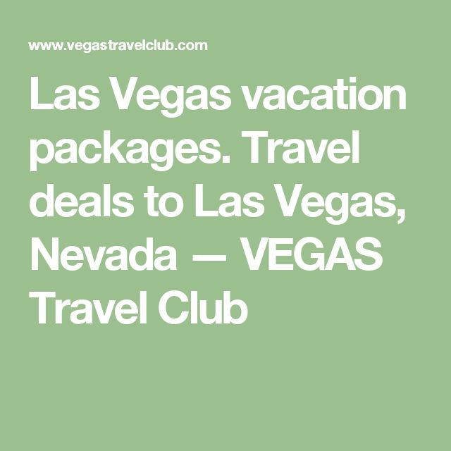 Las Vegas vacation packages. Travel deals to Las Vegas, Nevada — VEGAS Travel Club