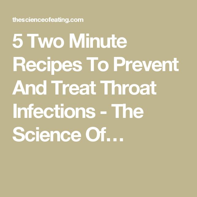 5 Two Minute Recipes To Prevent And Treat Throat Infections - The Science Of…