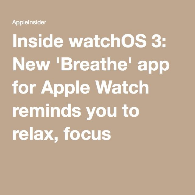 Inside watchOS 3: New 'Breathe' app for Apple Watch reminds you to relax, focus