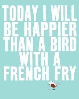A great comparison, happier than a bird with a french fry! We've all seen that!