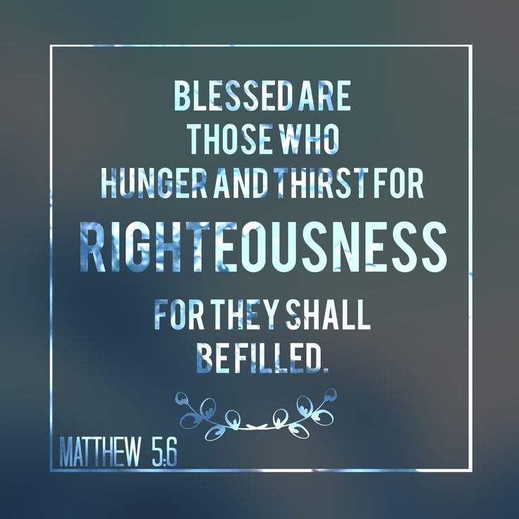 Blessed are those who hunger and thirst for righteousness for they shall be filled. | Matthew 5:6 | www.newsongwomen.com: