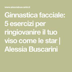 Ginnastica facciale: 5 esercizi per ringiovanire il tuo viso come le star   Alessia Buscarini