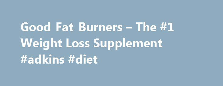 Good Fat Burners – The #1 Weight Loss Supplement #adkins #diet http://diet.remmont.com/good-fat-burners-the-1-weight-loss-supplement-adkins-diet/  PhenQ Review What is PhenQ and How It Works? PhenQ is an innovative, multi-dimensional supplement, which provides all the features and functions that other weight loss aids and diet supplements...