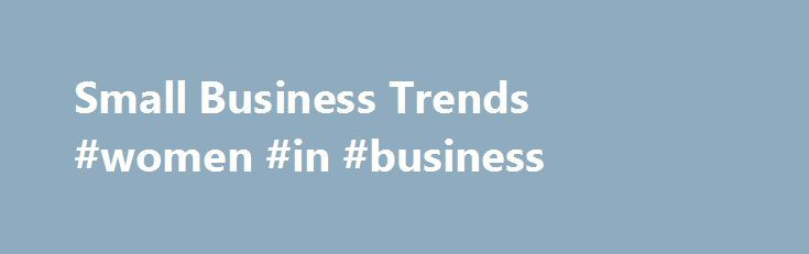 Small Business Trends #women #in #business http://bank.nef2.com/small-business-trends-women-in-business/  #small businesses # Small Business, Big impact! One thing is for sure, as a small business owner you are not alone! There are millions of small businesses across the United States traveling the same road as you each and every day. Although your business operates in its own unique fashion, the cumulative impact of the small business sector is enormous. Small business is BIG! The 28…