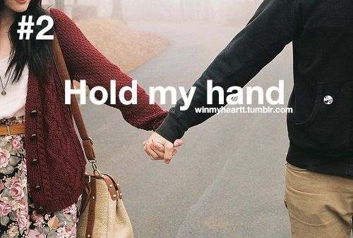 holding my hand without even thinking about it :)