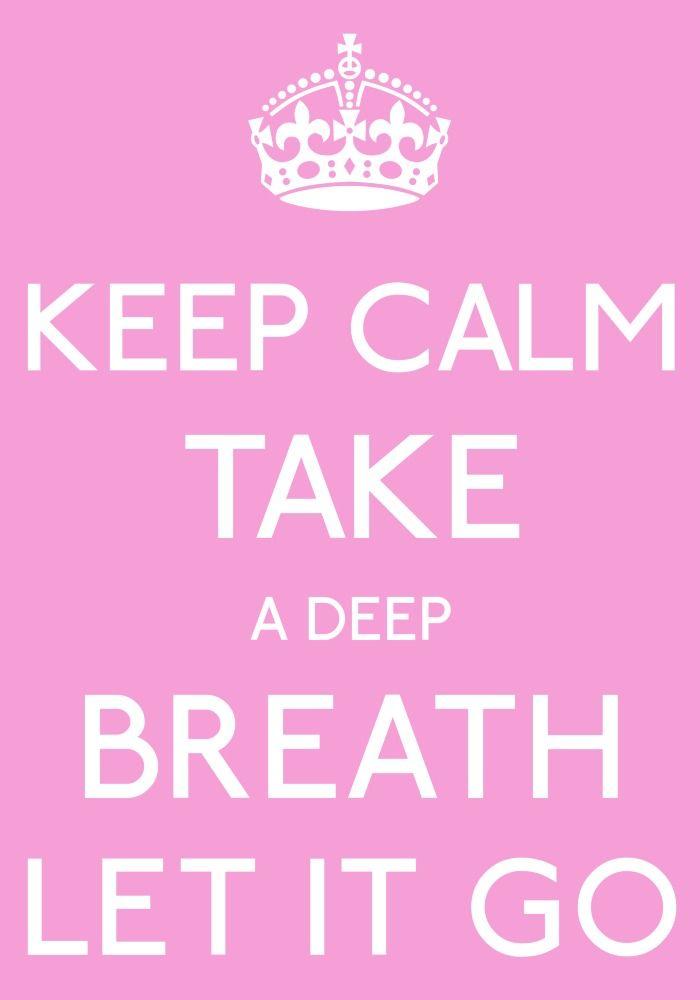 keep calm take a deep breath let it go-by arzu