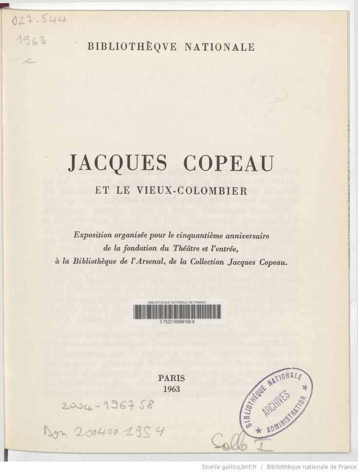 Jacques Copeau et le Vieux-Colombier : exposition organisée pour le cinquantième anniversaire de la fondation du Théâtre..., Paris, Bibliothèque nationale, 1963 / [catalogue réd. par André Veinstein] ; [préf. par Julien Cain] | Gallica