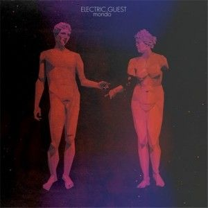 Electric Guest/ Mondo<< one of the best albums I've hear..waves is my favorite