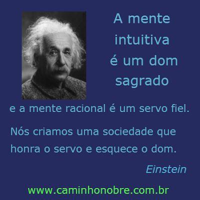 A mente intuitiva é um dom sagrado e a mente racional é um servo fiel. Nós criamos uma sociedade que honra o servo e esquece o dom. Albert Einstein intuição e sensibilidade emocional #inteligenciaemocional