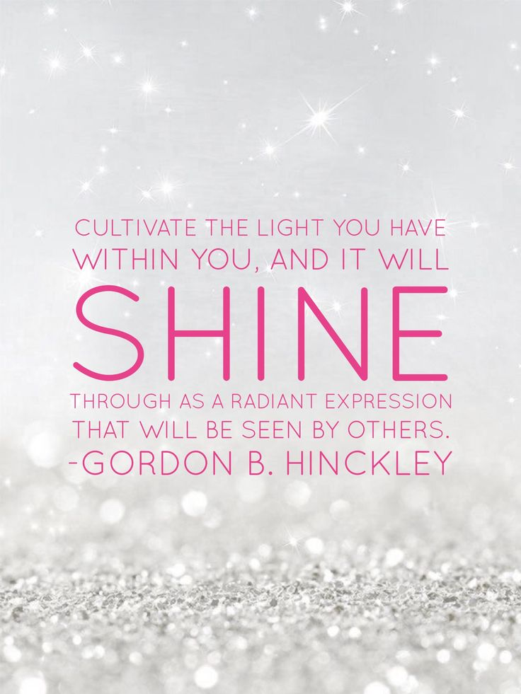 #lds #quotes #mormon #hinckley #emotions #selfesteem #divinenature Cultivate the #light you have within you, and it will #shine through as a radiant #expression that will be seen by others.