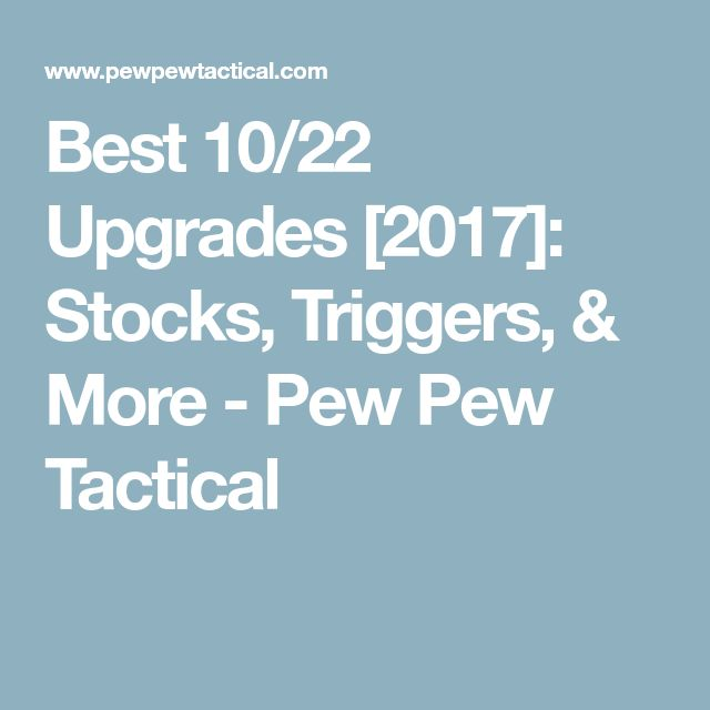 Best 10/22 Upgrades [2017]: Stocks, Triggers, & More - Pew Pew Tactical