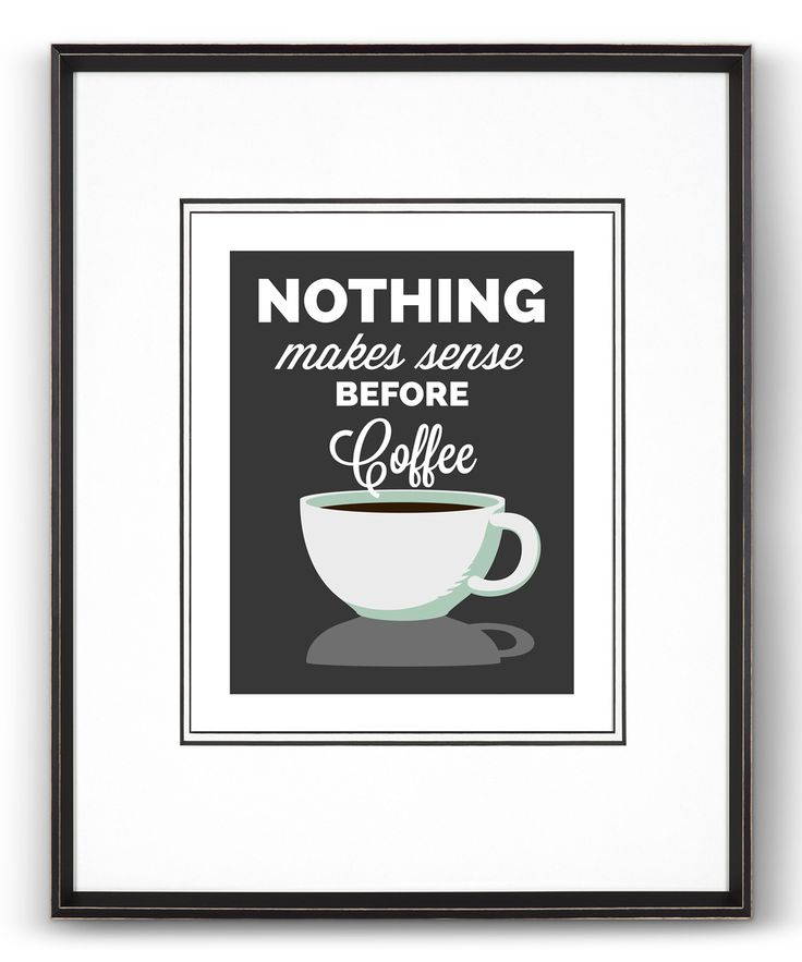 Heart of the Home Charcoal Nothing Makes Sense Before Coffee Print |