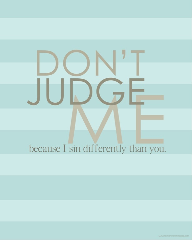 Dont judge me because I sin differently than you. by Dieter F.
