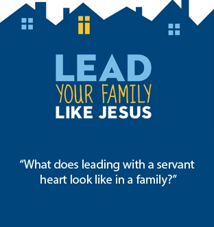 """""""What does leading with a servant heart look like in a family?"""""""