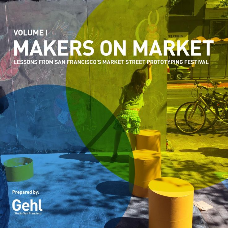 MAKERS ON MARKET  Lessons from San Francisco's Market Street Prototyping Festival