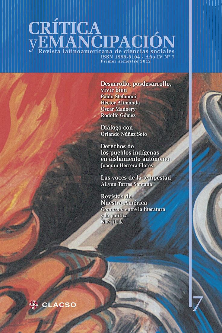 Crítica y Emancipación. Revista Latinoamericana de Ciencias Sociales (Año IV no. 7 ene-jun 2012). #Estado #BuenVivir #Socialismo #Desarrollismo #Cooperativas #Ecologia #DerechosHumanos #PueblosIndigenas #Descolonizacion #AmericaLatina
