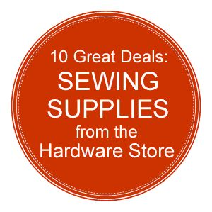 Absolutely the best resource tips I've seen for awhile - Thank you Sew Mama Sew!!! Shopping for Sewing Supplies at the Hardware Store   Sew Mama Sew  