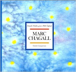 CPRPS Grands Peintres pour Petits Enfants - Marc Chagall Cette collection fait découvrir aux tout petits leur environnement familier vu par les peintres célèbres de notre temps.