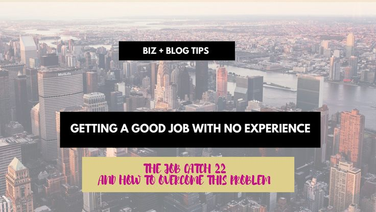 Overcoming the job catch 22: getting a good job with no experience. #career #job #jobs #entrepreneur #applying #resume #business #careertips