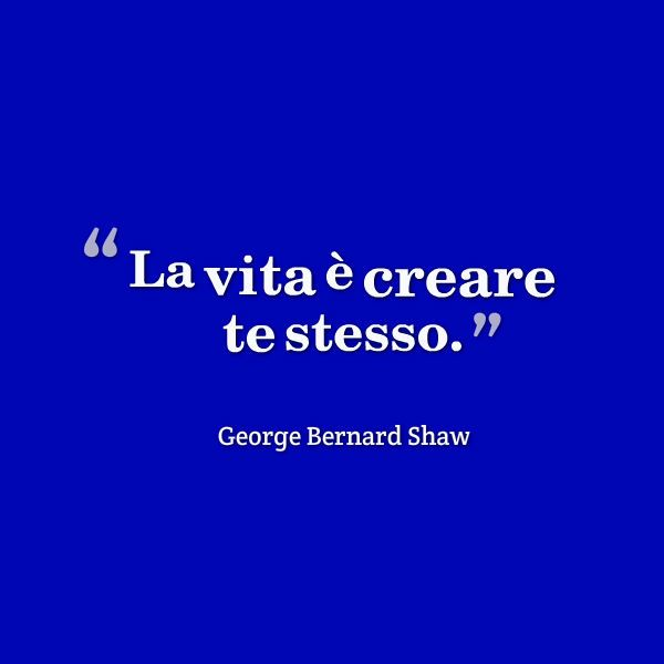 """""""La vida es crearte a ti mismo"""" (George Bernard Shaw)"""