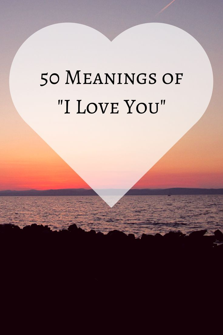 50 Meanings of I Love You: 3 little words can mean countless different things. What are we really communicating when we say them?