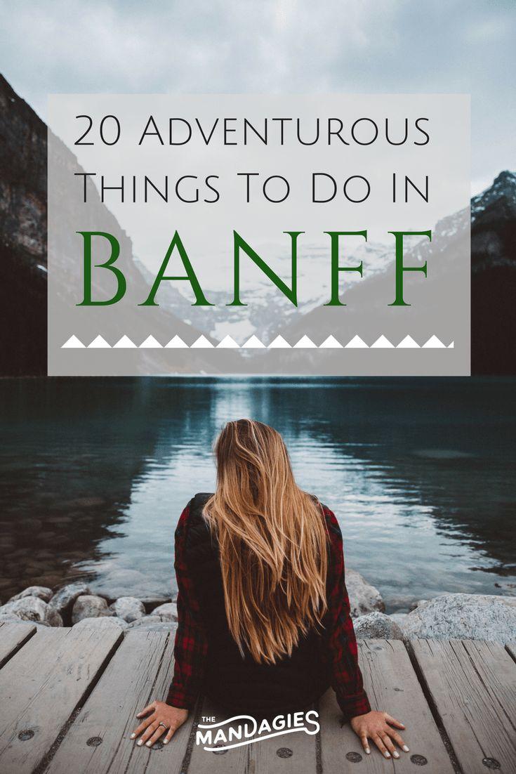 20 Adventurous Things To Do In Banff, Canada TheMandagies.com