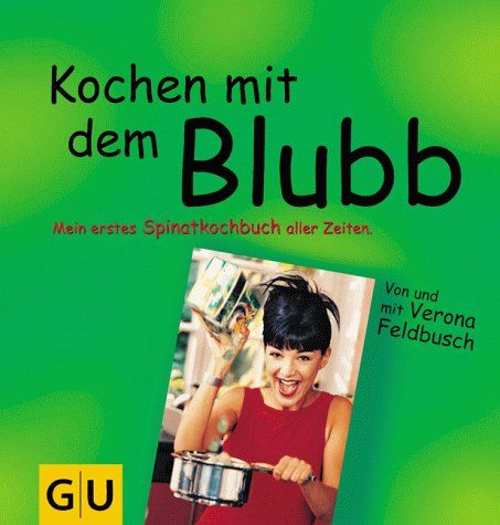 Kochen mit dem Blubb. Mein erstes Spinatkochbuch aller Zeiten. von Verona Feldbusch http://www.amazon.de/dp/3774216096/ref=cm_sw_r_pi_dp_Rt6Nwb0X2X9DT