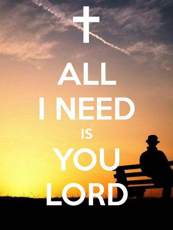 All I need is you Lord<3