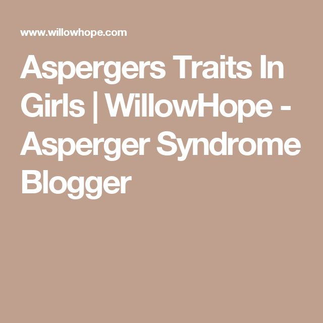Aspergers Traits In Girls | WillowHope - Asperger Syndrome Blogger