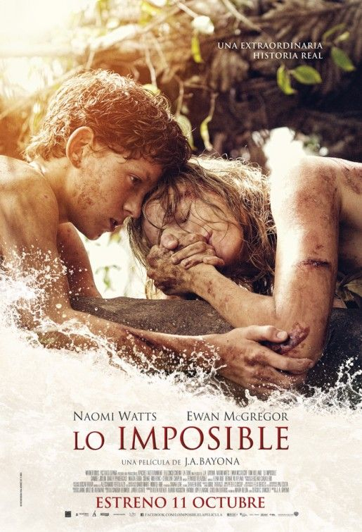 The Impossible Movie Poster ...  OMG this has got to be the saddest, most heart-retching movies, I have ever seen.  I had to literally stop watching certain scenes because they were so graphic. The film is so realistic, its like being there.