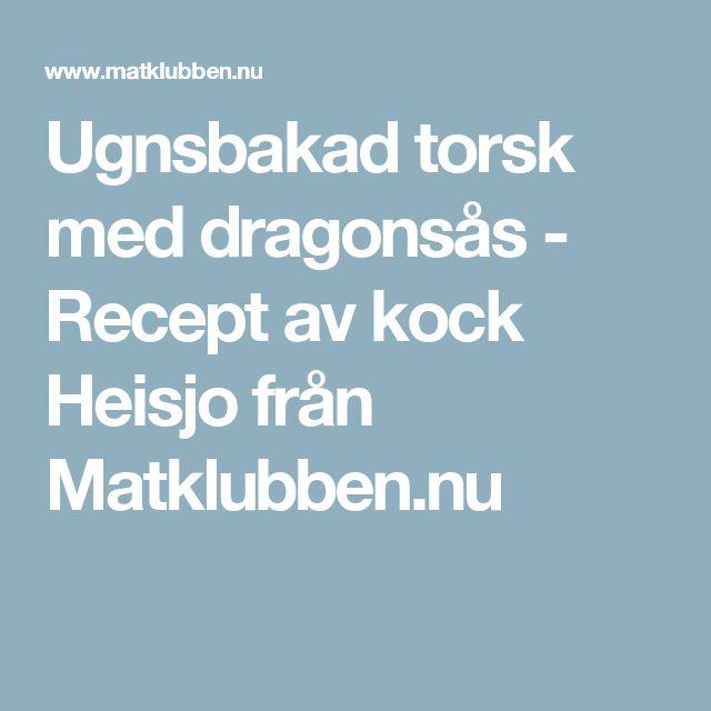 Ugnsbakad torsk med dragonsås - Recept av kock Heisjo från Matklubben.nu