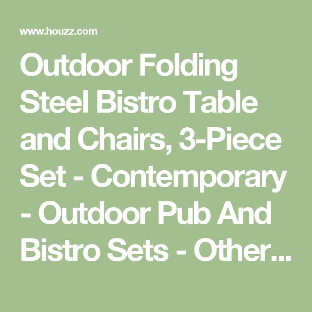 Outdoor Folding Steel Bistro Table and Chairs, 3-Piece Set - Contemporary - Outdoor Pub And Bistro Sets - Other - by APPEARANCES INTERNATIONAL