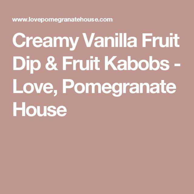 Creamy Vanilla Fruit Dip & Fruit Kabobs - Love, Pomegranate House