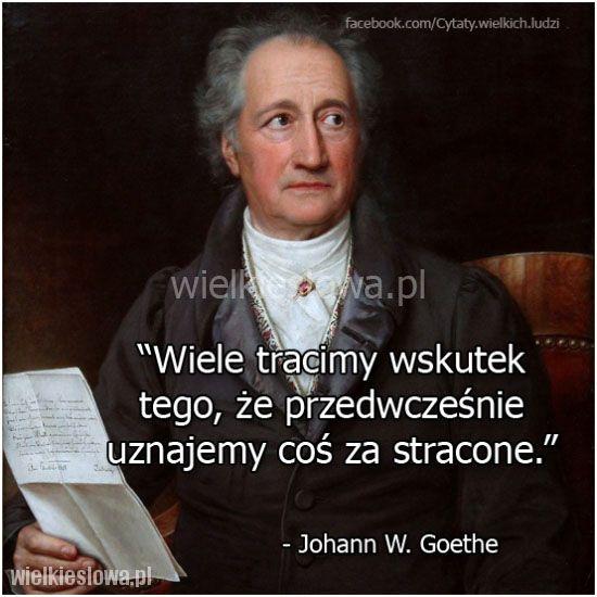 Wiele tracimy wskutek tego, że przedwcześnie... #Goethe-Johann-Wolfgang,  #Czas-i-przemijanie