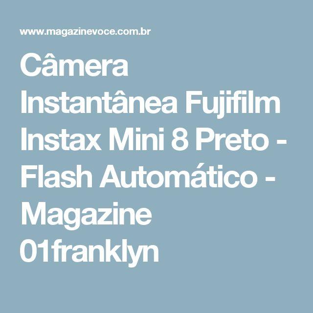 Câmera Instantânea Fujifilm Instax Mini 8 Preto - Flash Automático - Magazine 01franklyn