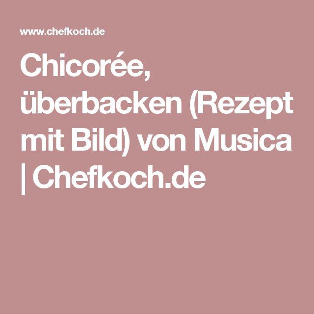 Chicorée, überbacken (Rezept mit Bild) von Musica   Chefkoch.de