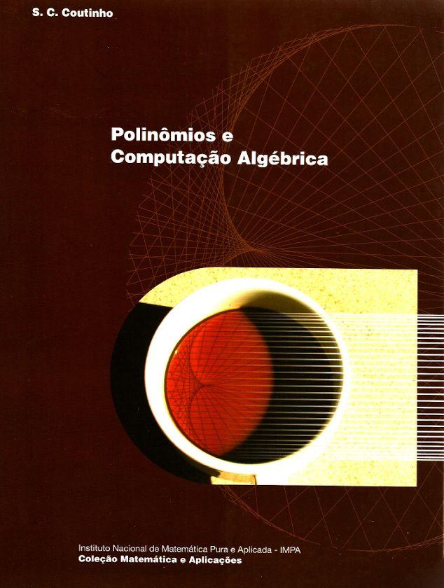 COUTINHO, S. Collier. Polinômios e computação algébrica. Rio de Janeiro: IMPA, 2012. (Coleção Matemática e Aplicações [IMPA]). ISBN 9788524403453. Inclui bibliografia e índice; 24x18cm.  Palavras-chave: ALGEBRA.  CDU 512.64 / C871p / 2012