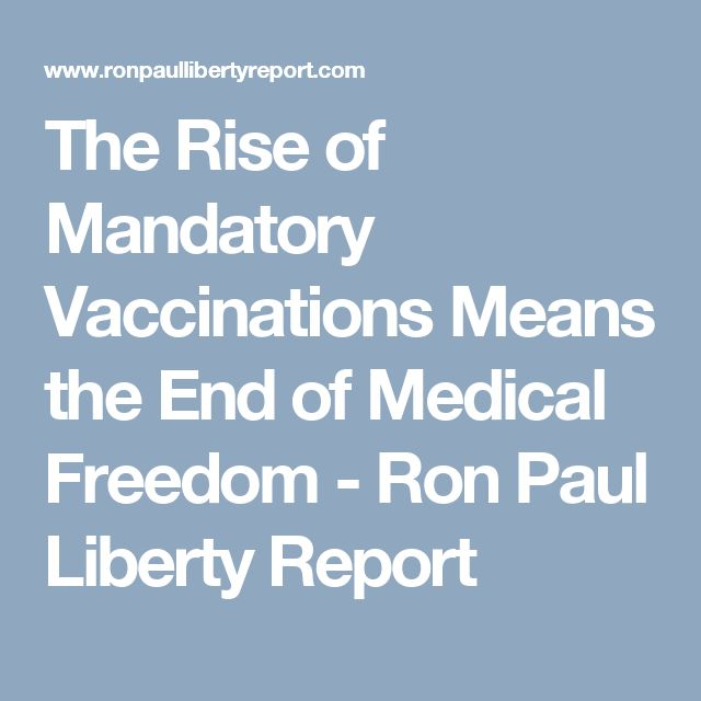 The Rise of Mandatory Vaccinations Means the End of Medical Freedom - Ron Paul Liberty Report