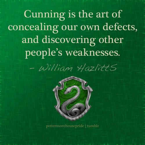 """Cunning is the art of concealing our own defects, and discovering other people's weaknesses."" - William Hazlitts."