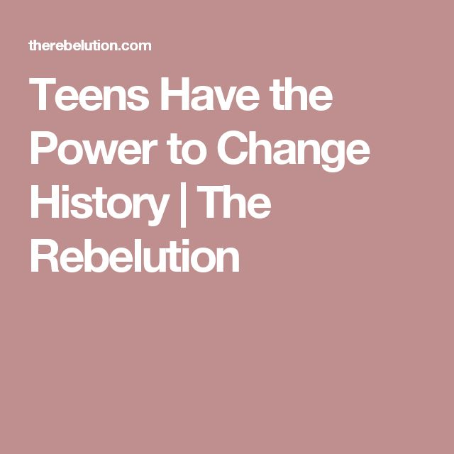 Teens Have the Power to Change History | The Rebelution