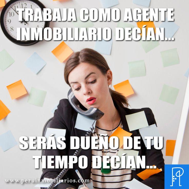 Trabaja como agente inmobiliario decían... Serás dueño de tu tiempo decían... #BlogInmobiliario #BienesRaíces #PerúInmobiliarios